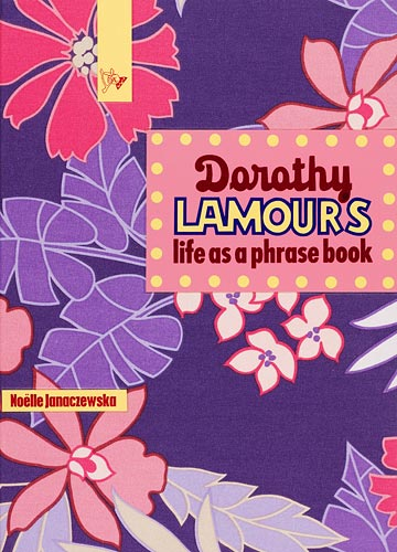 Dorothy Lamour's life as a phrase book, by N Janaczewska (book cover)