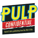 Pulp Confidential: Quick & dirty publishing from the 40s & 50s